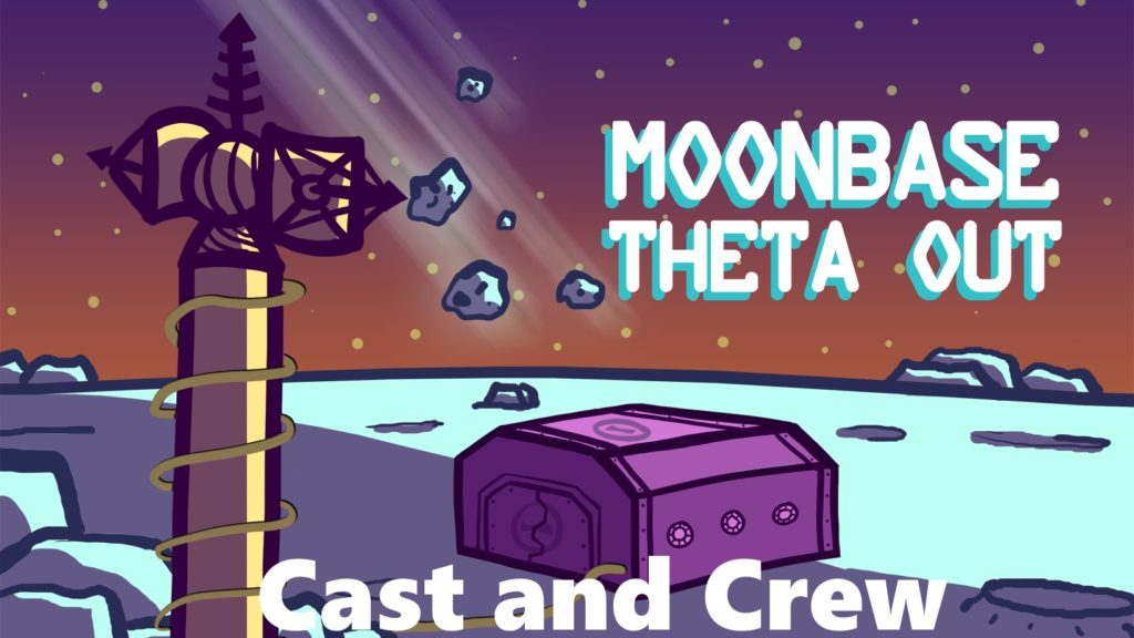 Moonbase Theta, Out - Cast and Crew
